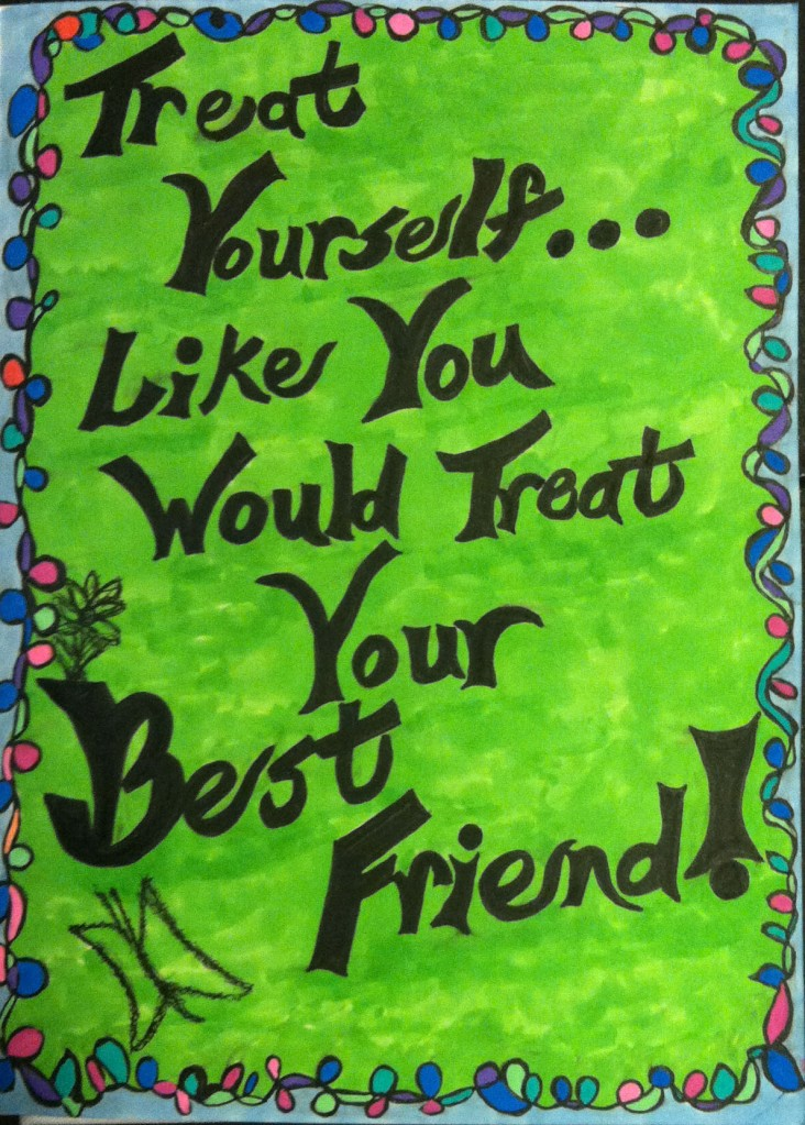 treat yourself like you would treat your best friend