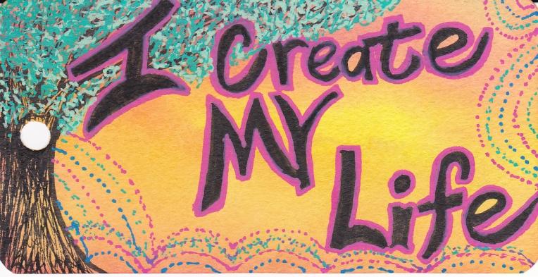 I create my life